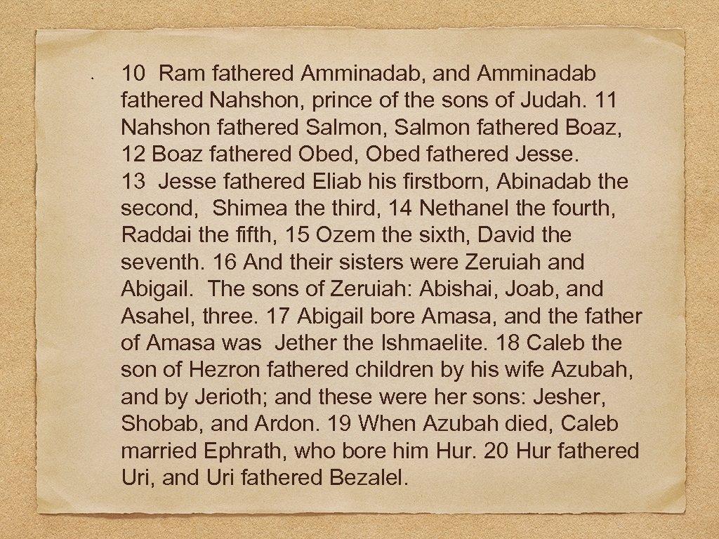 10 Ram fathered Amminadab, and Amminadab fathered Nahshon, prince of the sons of Judah.