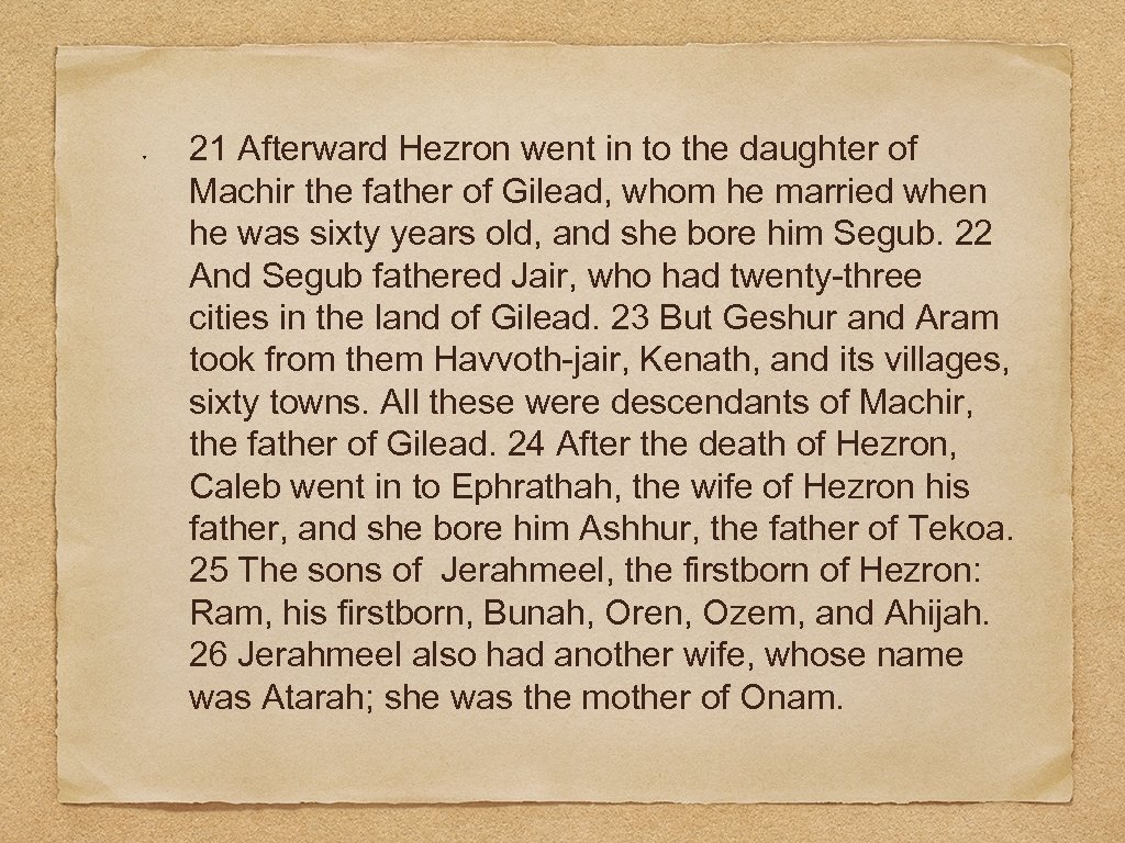 21 Afterward Hezron went in to the daughter of Machir the father of Gilead,