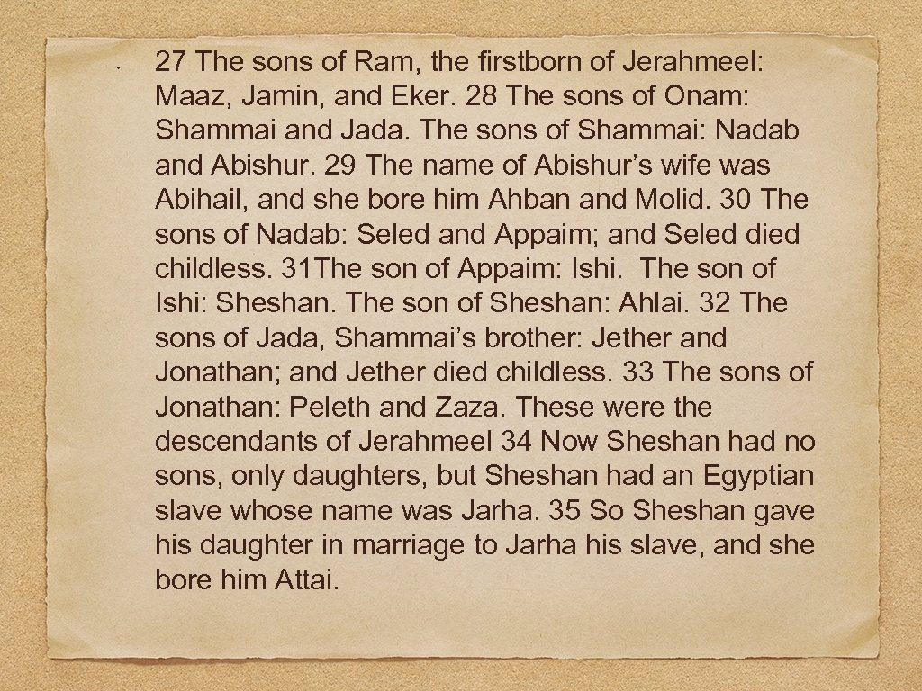 27 The sons of Ram, the firstborn of Jerahmeel: Maaz, Jamin, and Eker. 28