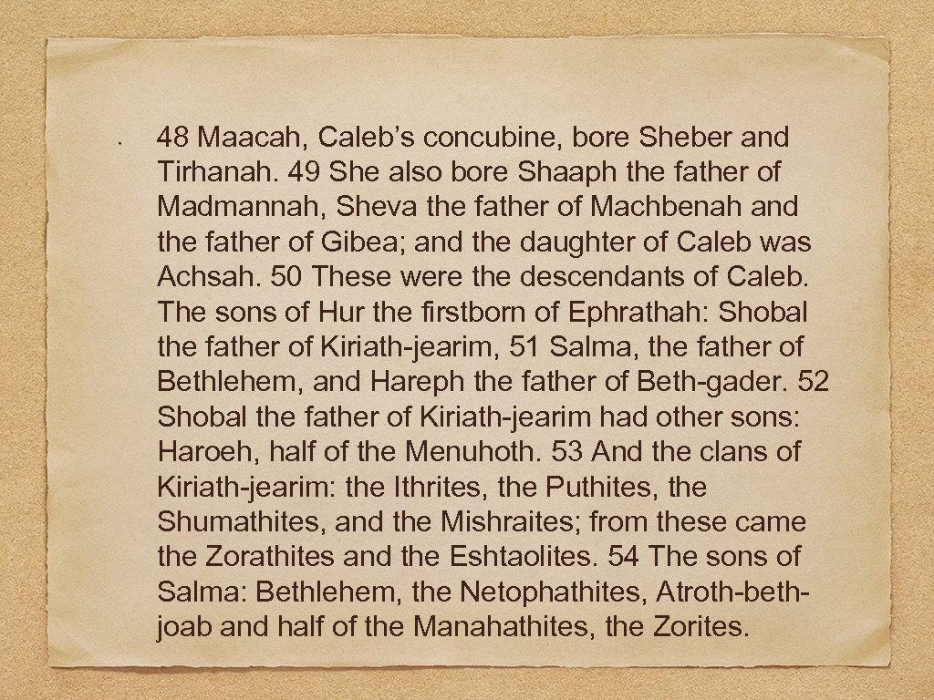 48 Maacah, Caleb's concubine, bore Sheber and Tirhanah. 49 She also bore Shaaph the