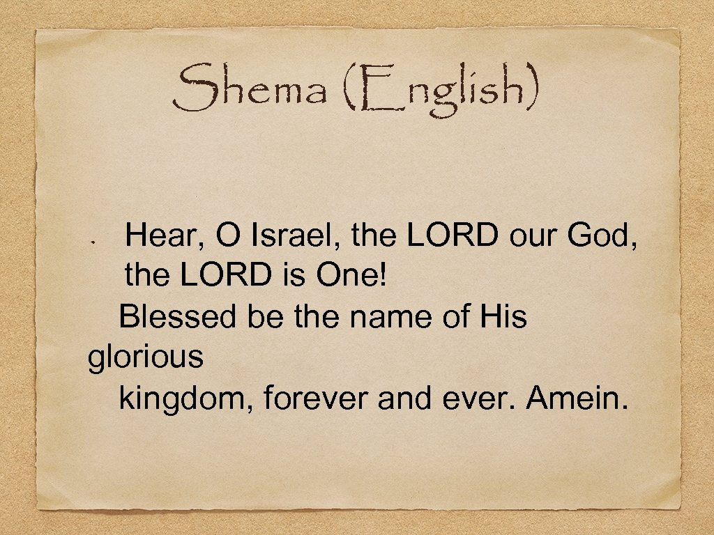 Shema (English) Hear, O Israel, the LORD our God, the LORD is One! Blessed