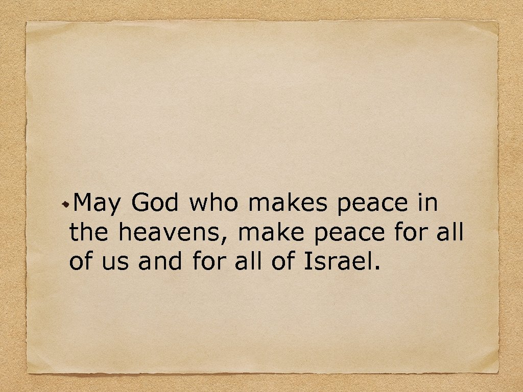 May God who makes peace in the heavens, make peace for all of us