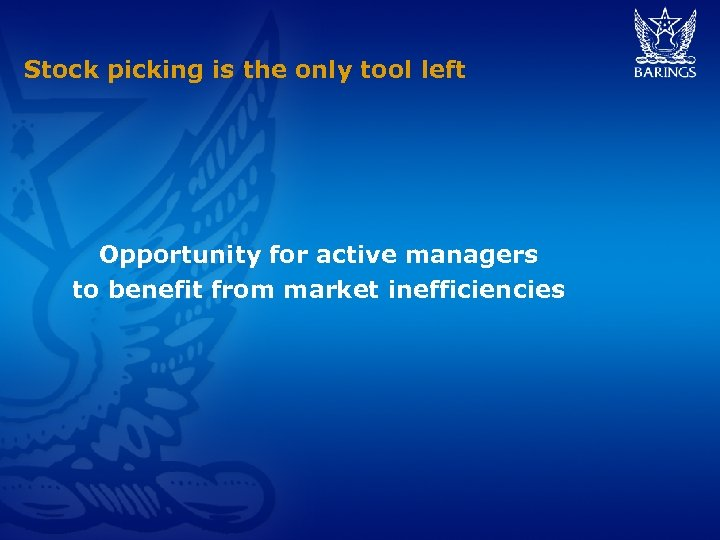 Stock picking is the only tool left Opportunity for active managers to benefit from