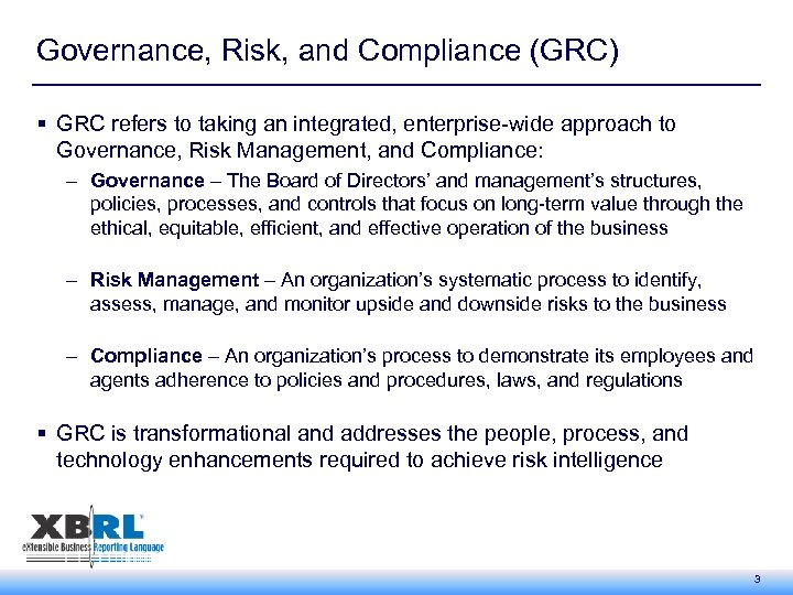 Governance, Risk, and Compliance (GRC) § GRC refers to taking an integrated, enterprise-wide approach