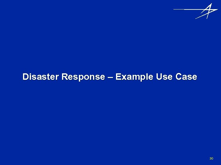 Disaster Response – Example Use Case 30