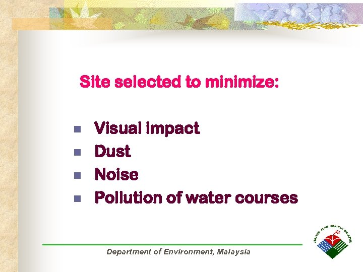 Site selected to minimize: n n Visual impact Dust Noise Pollution of water courses