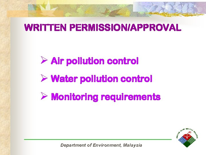 WRITTEN PERMISSION/APPROVAL Ø Air pollution control Ø Water pollution control Ø Monitoring requirements Department
