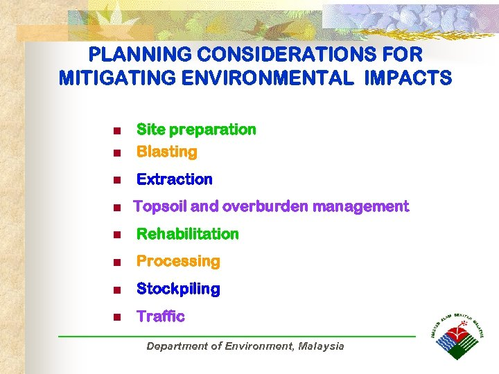 PLANNING CONSIDERATIONS FOR MITIGATING ENVIRONMENTAL IMPACTS n Site preparation Blasting n Extraction n n