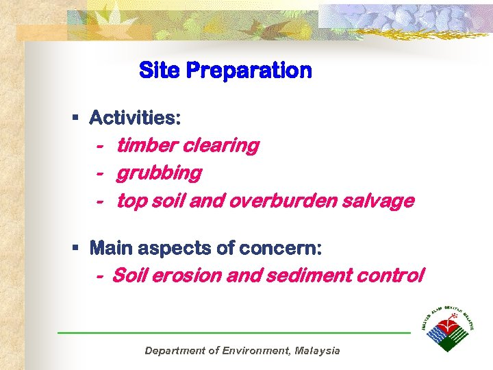 Site Preparation § Activities: - timber clearing - grubbing - top soil and overburden