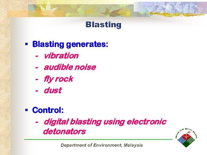 Blasting § Blasting generates: - vibration - audible noise - fly rock - dust
