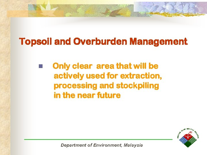 Topsoil and Overburden Management n Only clear area that will be actively used for