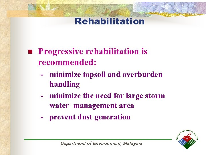 Rehabilitation n Progressive rehabilitation is recommended: - minimize topsoil and overburden handling - minimize