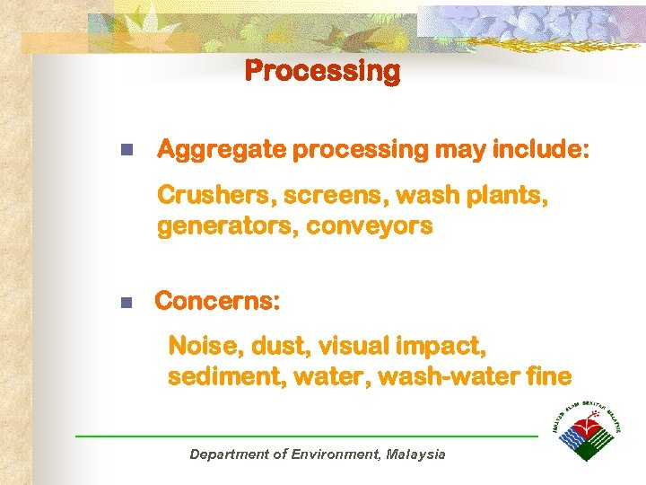 Processing n Aggregate processing may include: Crushers, screens, wash plants, generators, conveyors n Concerns: