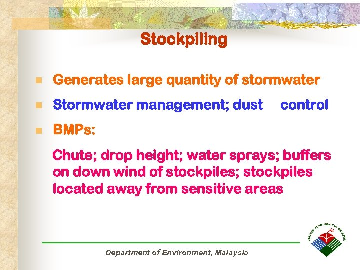 Stockpiling n Generates large quantity of stormwater n Stormwater management; dust n BMPs: control