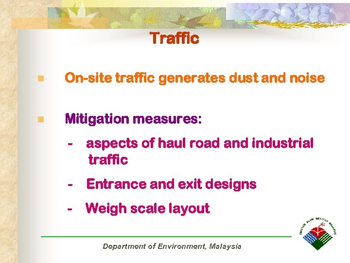 Traffic n On-site traffic generates dust and noise n Mitigation measures: - aspects of