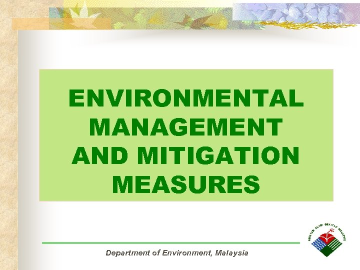 ENVIRONMENTAL MANAGEMENT AND MITIGATION MEASURES Department of Environment, Malaysia