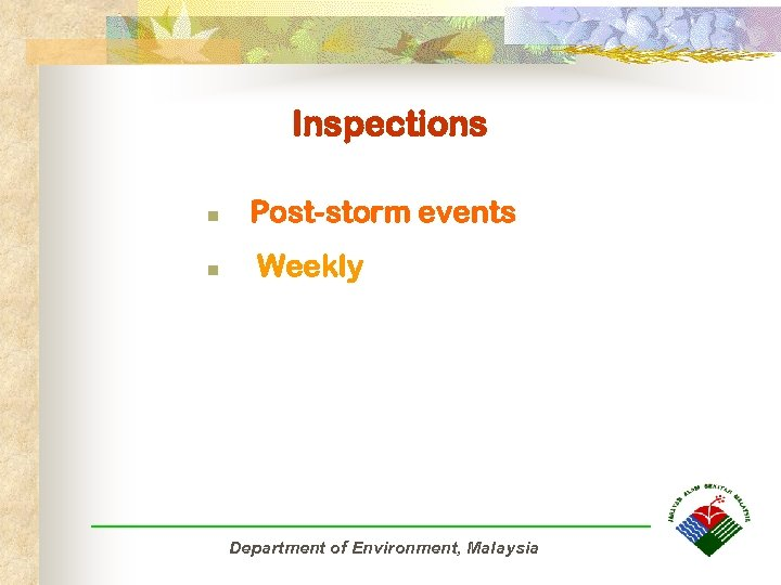 Inspections n n Post-storm events Weekly Department of Environment, Malaysia