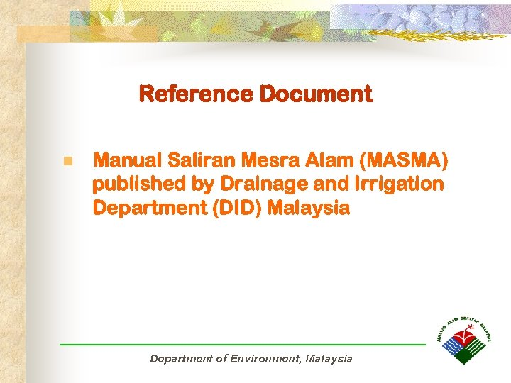 Reference Document n Manual Saliran Mesra Alam (MASMA) published by Drainage and Irrigation Department