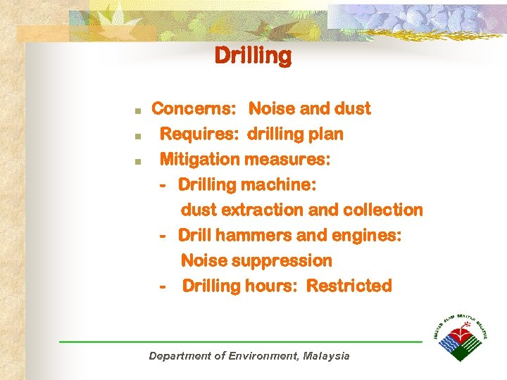 Drilling n n n Concerns: Noise and dust Requires: drilling plan Mitigation measures: -