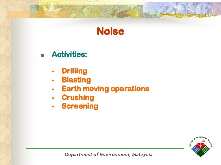 Noise n Activities: - Drilling Blasting Earth moving operations Crushing Screening Department of Environment,