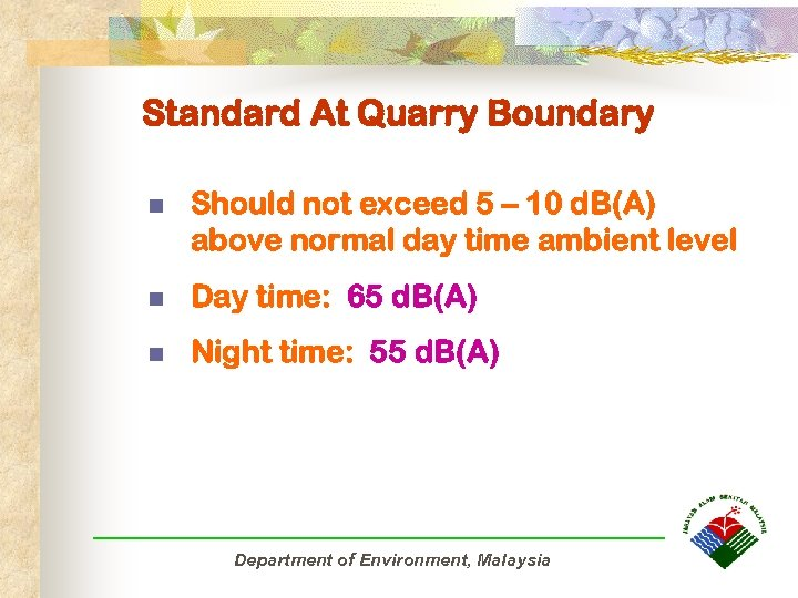 Standard At Quarry Boundary n Should not exceed 5 – 10 d. B(A) above