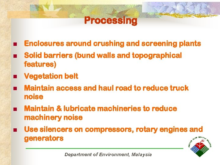 Processing n Enclosures around crushing and screening plants n Solid barriers (bund walls and