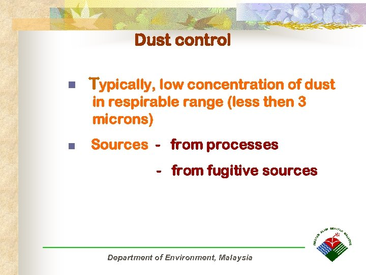 Dust control n Typically, low concentration of dust in respirable range (less then 3