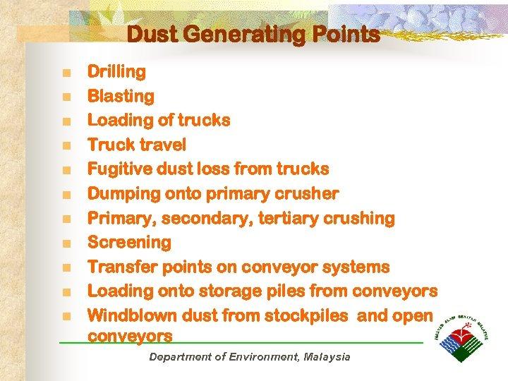 Dust Generating Points n n n Drilling Blasting Loading of trucks Truck travel Fugitive
