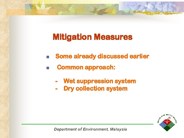 Mitigation Measures n n Some already discussed earlier Common approach: - Wet suppression system