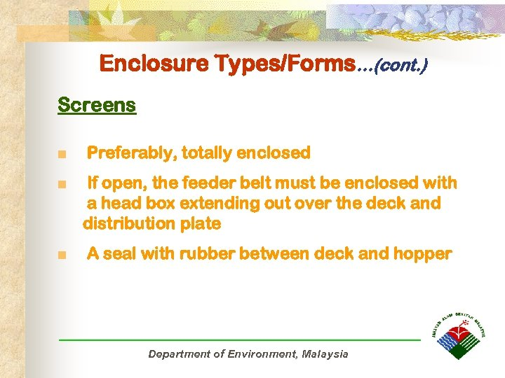 Enclosure Types/Forms…(cont. ) Screens n Preferably, totally enclosed n If open, the feeder belt