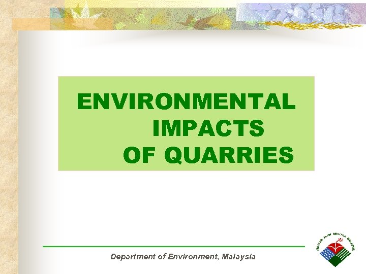 ENVIRONMENTAL IMPACTS OF QUARRIES Department of Environment, Malaysia