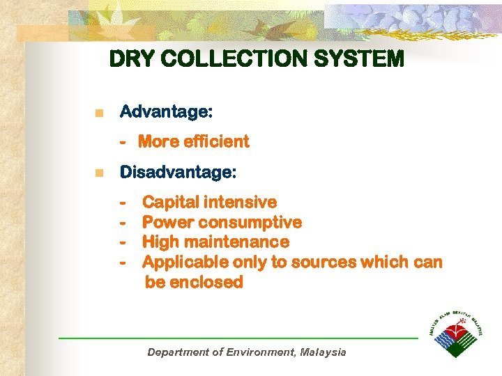 DRY COLLECTION SYSTEM n Advantage: - More efficient n Disadvantage: - Capital intensive Power