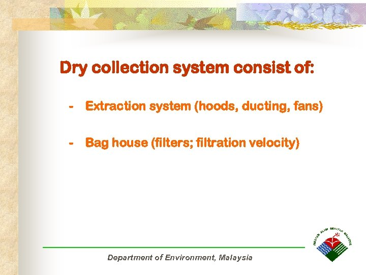 Dry collection system consist of: - Extraction system (hoods, ducting, fans) - Bag house