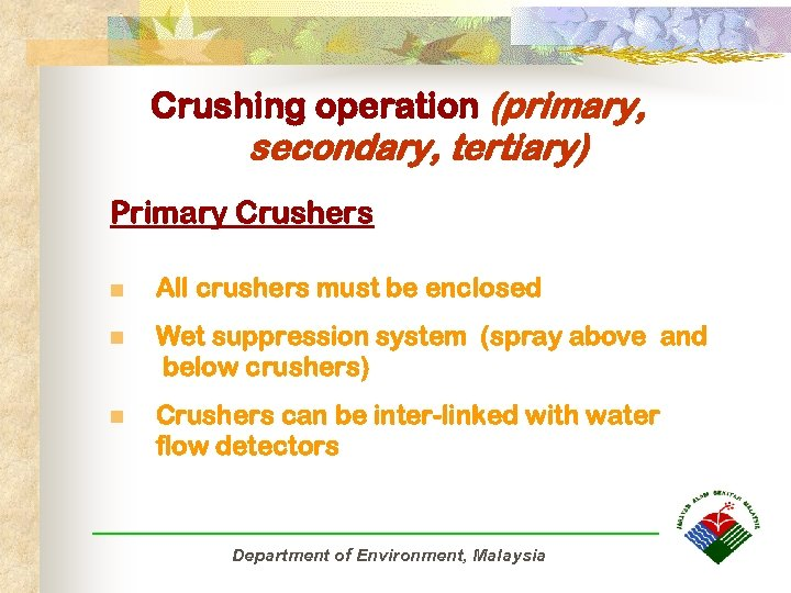 Crushing operation (primary, secondary, tertiary) Primary Crushers n All crushers must be enclosed n