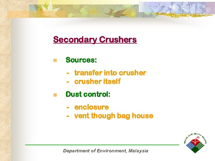 Secondary Crushers n Sources: - transfer into crusher - crusher itself n Dust control: