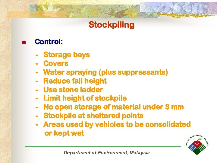 Stockpiling n Control: - Storage bays Covers Water spraying (plus suppressants) Reduce fall height