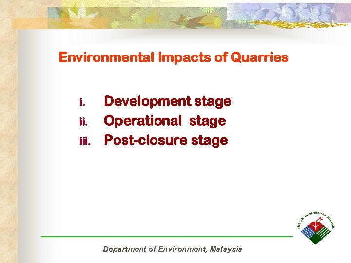 Environmental Impacts of Quarries i. iii. Development stage Operational stage Post-closure stage Department of