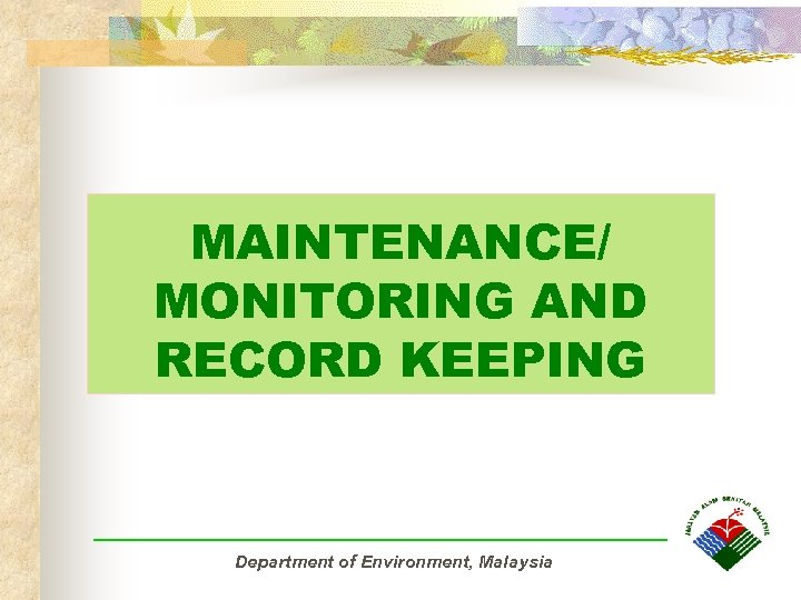 MAINTENANCE/ MONITORING AND RECORD KEEPING Department of Environment, Malaysia