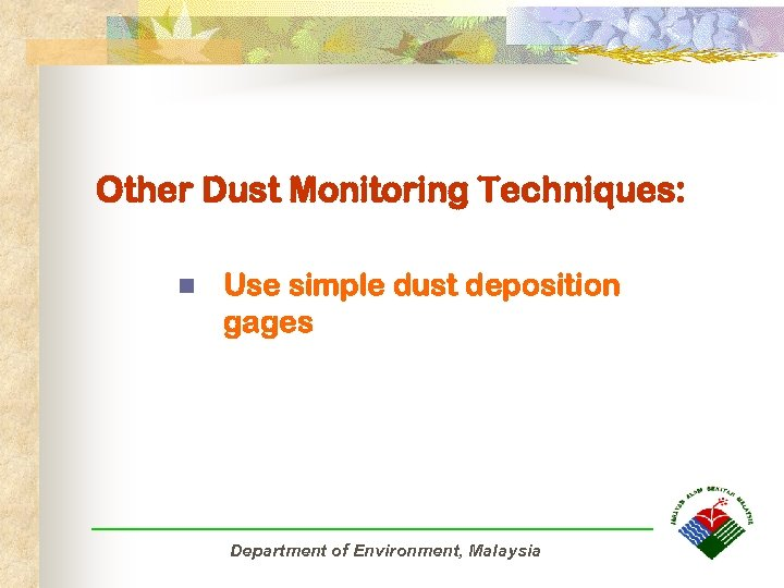 Other Dust Monitoring Techniques: n Use simple dust deposition gages Department of Environment, Malaysia