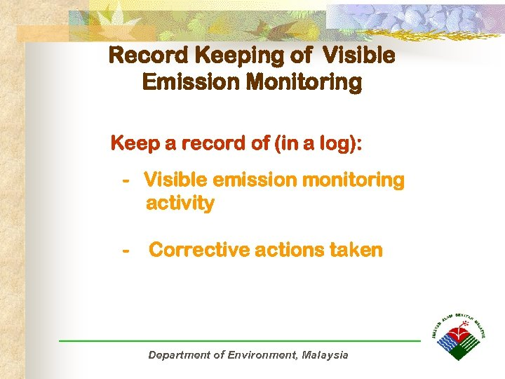 Record Keeping of Visible Emission Monitoring Keep a record of (in a log): -