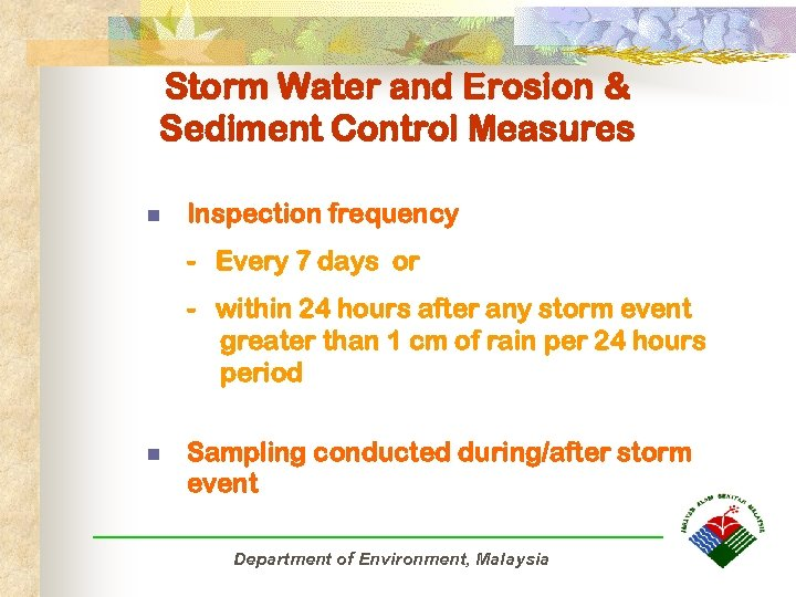 Storm Water and Erosion & Sediment Control Measures n Inspection frequency - Every 7