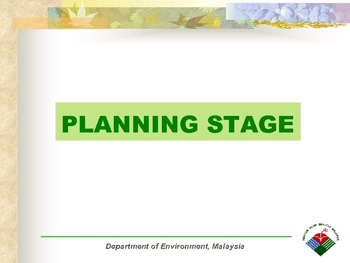 PLANNING STAGE Department of Environment, Malaysia