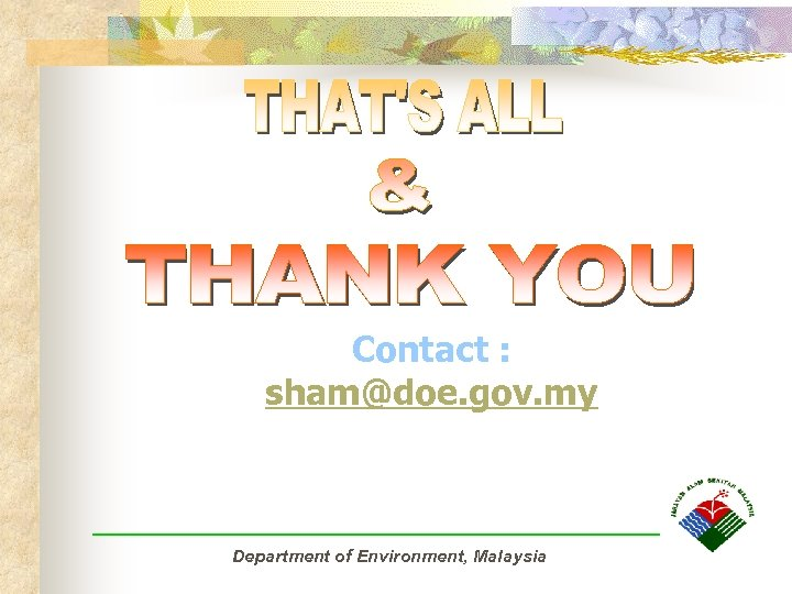Contact : sham@doe. gov. my Department of Environment, Malaysia