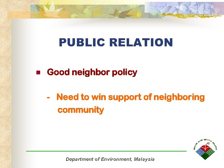 PUBLIC RELATION n Good neighbor policy - Need to win support of neighboring community