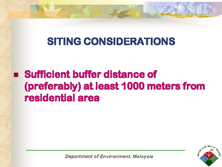 SITING CONSIDERATIONS n Sufficient buffer distance of (preferably) at least 1000 meters from residential