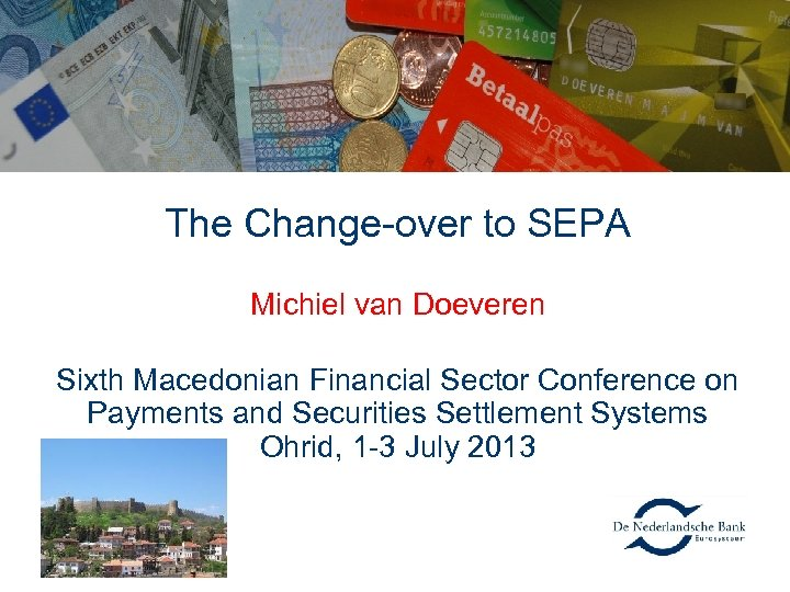 The Change-over to SEPA Michiel van Doeveren Sixth Macedonian Financial Sector Conference on Payments