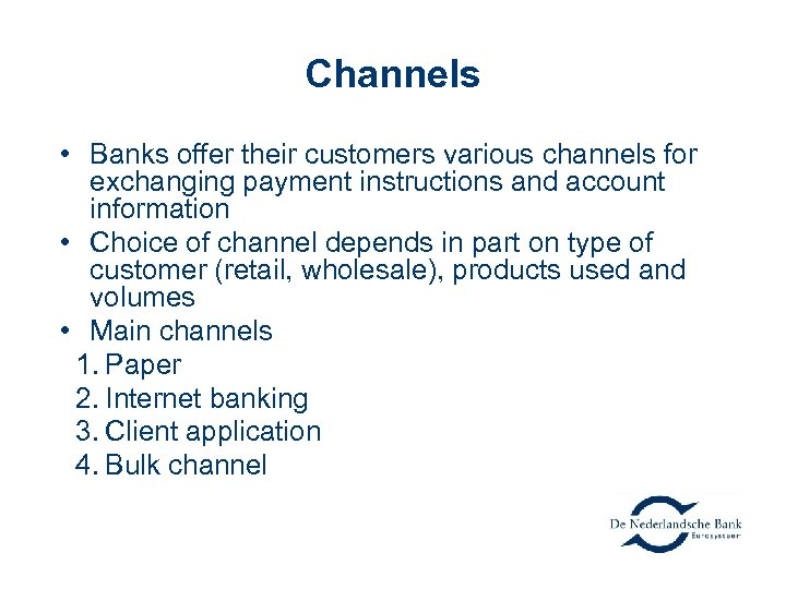 Channels • Banks offer their customers various channels for exchanging payment instructions and account