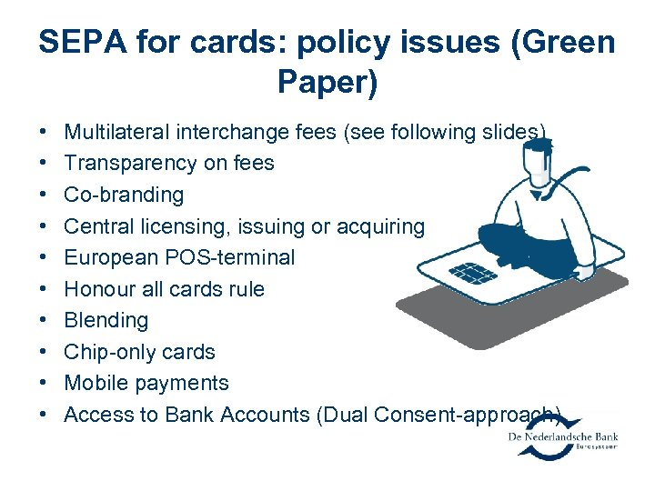 SEPA for cards: policy issues (Green Paper) • • • Multilateral interchange fees (see