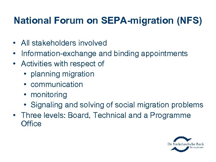 National Forum on SEPA-migration (NFS) • All stakeholders involved • Information-exchange and binding appointments
