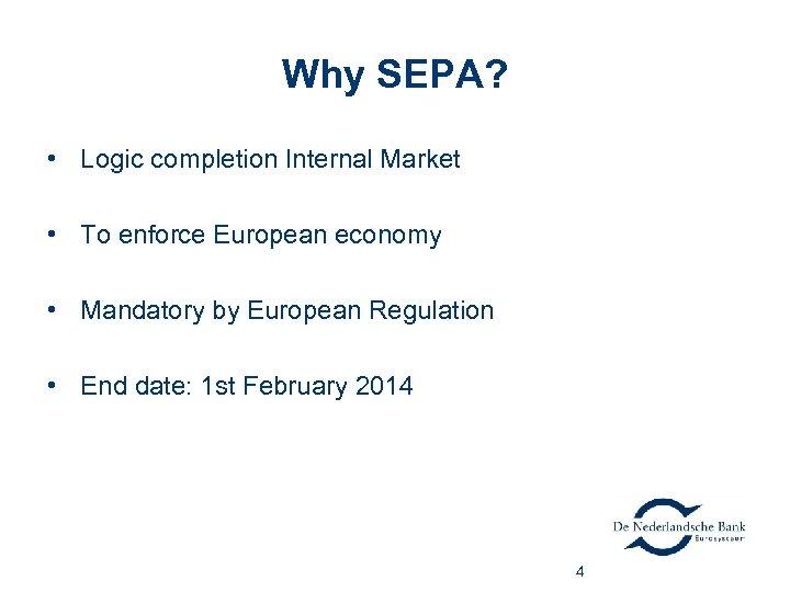 Why SEPA? • Logic completion Internal Market • To enforce European economy • Mandatory